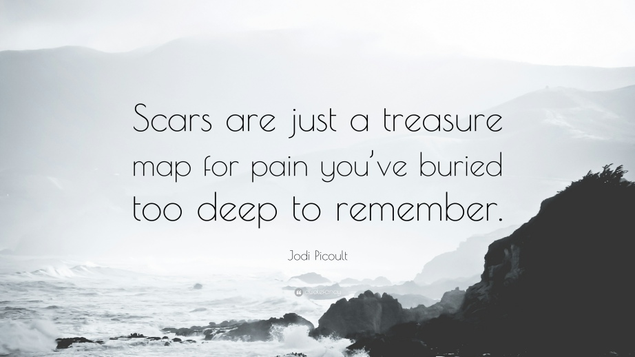 1742270-Jodi-Picoult-Quote-Scars-are-just-a-treasure-map-for-pain-you-ve