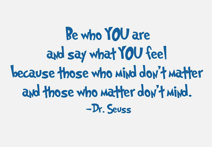 Be-who-you-are-and-say-what-you-feel-because-those-who-mind-dont-matter-and-those-who-matter-dont-mind-Dr_-Seuss-2